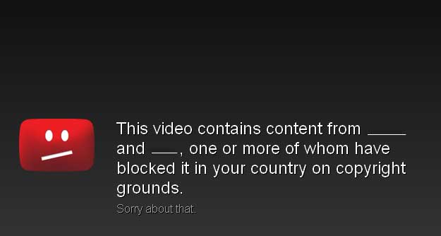 "The warning notice when a video's been removed by YouTube for a copyright violation: ""This video contains contest from ___ and ___ , one or more of whom have blocked it in your country on copyright grounds. Sorry about that."""