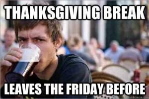 """Lazy College Senior meme: """"Thanksgiving break/ Leaves the Friday Before"""""""
