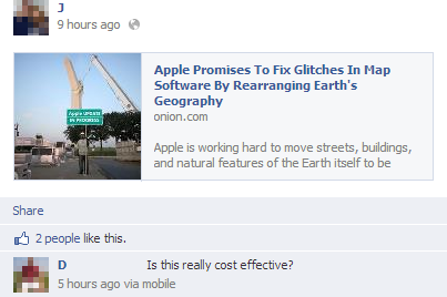 "Post from the Onion with headline: ""Apple Promises to Fix Glitches In Map Software By Rearranging Earth's Geography."" Commenter writes: ""Is this really cost effective?"""